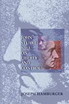 John Stuart Mill on Liberty and Control. by…