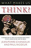 Changeux, Jean-Pierre: What Makes Us Think?: A Neuroscientist and a Philosopher Argue about Ethics, Human Nature, and the Brain