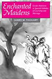 Taggart, James M.: Enchanted Maidens: Gender Relations in Spanish Folktales of Courtship and Marriage