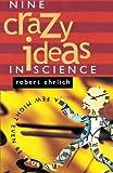 Ehrlich, Robert: Nine Crazy Ideas in Science: A Few Might Even Be True