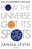 Levin, Janna: How the Universe Got Its Spots: Diary of a Finite Time in a Finite Space