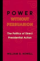 Power without Persuasion: The Politics of…