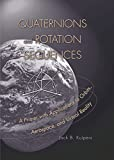 Kuipers, Jack B.: Quaternions and Rotation Sequences: A Primer With Applications to Orbits, Aerospace, and Virtual Reality