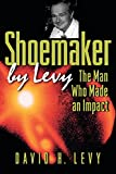 Levy, David H.: Shoemaker by Levy: The Man Who Made an Impact