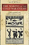 Robin, Ron: The Making of the Cold War Enemy: Culture and Politics in the Military-Industrial Complex