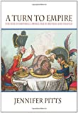 Pitts, Jennifer: A Turn To Empire: The Rise Of Imperial Liberalism In Britain And France