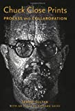 Shiff, Richard: Chuck Close Prints: Process and Collaboration