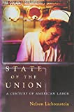 Lichtenstein, Nelson: State of the Union: A Century of American Labor