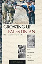 Growing up Palestinian : Israeli Occupation…