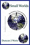Watts, Duncan J.: Small Worlds: The Dynamics of Networks between Order and Randomness (Princeton Studies in Complexity)