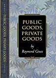 Geuss, Raymond: Public Goods, Private Goods (Princeton Monographs in Philosophy)