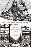 Kahn, Victoria Ann: Wayward Contracts: The Crisis of Political Obligation in England, 1640-1674