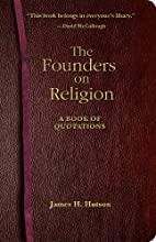 The Founders on Religion: A Book of…