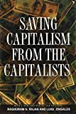 Rajan, Raghuram: Saving Capitalism From The Capitalists: Unleashing The Power Of Financial Markets To Create Wealth And Spread Opportunity