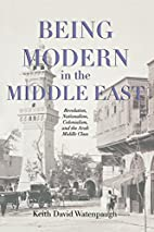 Being Modern in the Middle East: Revolution,…
