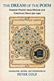 Cole, Peter: the Dream of the Poem: Hebrew Poetry from Muslim and Christian Spain, 950-1492