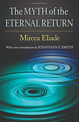 the-myth-of-the-eternal-return-cosmos-and-history-works-of-mircea-eliade