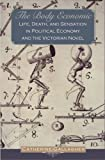 Gallagher, Catherine: The Body Economic: Life, Death, And Sensation In Political Economy And The Victorian Novel