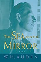 The Sea and the Mirror by W. H. Auden