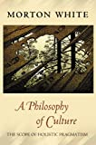 White, Morton: A Philosophy Of Culture: The Scope Of Holistic Pragmatism