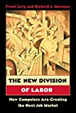 Murnane, Richard J.: The New Division of Labor: How Computers Are Creating the Next Job Market