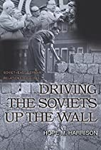 Driving the Soviets Up the Wall: Soviet-East…