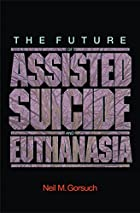 The Future of Assisted Suicide and…