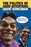Runciman, David: The Politics of Good Intentions: History, Fear and Hypocrisy in the New World Order