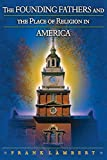 Lambert, Frank: The Founding Fathers and the Place of Religion in America