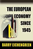 Eichengreen, Barry J.: The European Economy Since 1945: Coordinated Capitalism and Beyond