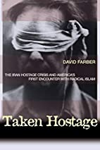 Taken Hostage: The Iran Hostage Crisis and…