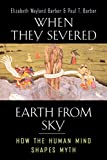 Barber, Elizabeth Wayland: When They Severed Earth from Sky: How the Human Mind Shapes Myth