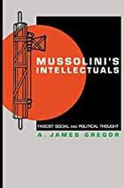 Mussolini's Intellectuals: Fascist Social…