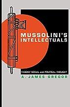 Mussolini's Intellectuals: Fascist…