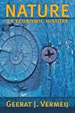 Vermeij, Geerat J.: Nature: An Economic History