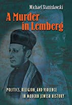 A Murder in Lemberg: Politics, Religion, and…