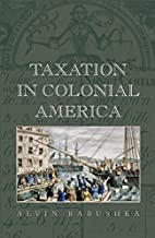 Taxation in Colonial America by Alvin…