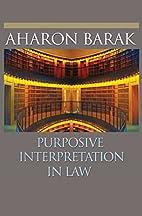 Purposive Interpretation in Law by Aharon…