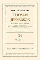 The Papers of Thomas Jefferson, Volume 34: 1…
