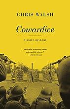 Cowardice: a brief history by Chris Walsh