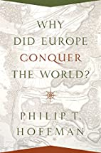 Why Did Europe Conquer the World? by Philip…