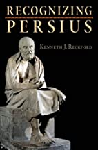 Recognizing Persius by Kenneth J. Reckford