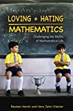 Hersh, Reuben: Loving and Hating Mathematics: Challenging the Myths of Mathematical Life