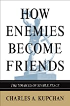 How Enemies Become Friends: The Sources of…