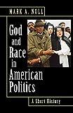 Noll, Mark A.: God and Race in American Politics: A Short History