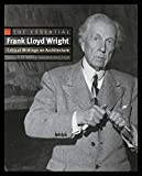 Wright, Frank Lloyd: The Essential Frank Lloyd Wright: Critical Writings on Architecture