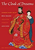 Bela Balázs: The Cloak of Dreams: Chinese Fairy Tales (Oddly Modern Fairy Tales)