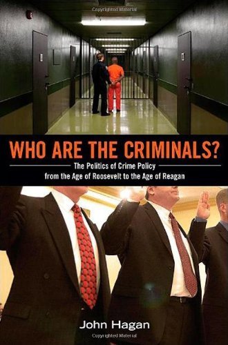 who-are-the-criminals-the-politics-of-crime-policy-from-the-age-of-roosevelt-to-the-age-of-reagan