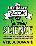 The Ultimate Book of Saturday Science: The…