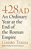 Traina, Giusto: 428 AD: An Ordinary Year at the End of the Roman Empire
